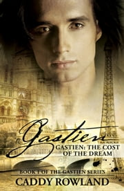 Gastien: The Cost of the Dream - Book 1 of The Gastien Series ebook by Caddy Rowland
