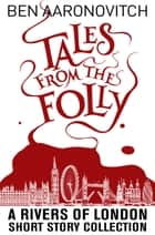 Tales from the Folly - A Rivers of London Short Story Collection ebook by Ben Aaronovitch