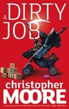 A Dirty Job - A Novel ebook by Christopher Moore