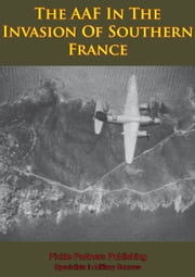 The AAF In The Invasion Of Southern France [Illustrated Edition] ebook by Anon