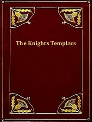 The History of the Knights Templars, the Temple Church, and the Temple [Illustrated] ebook by Charles G. Addison