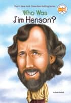 Who Was Jim Henson? ebook by Joan Holub, Who HQ, Nancy Harrison