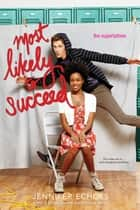 Most Likely to Succeed ebook by Jennifer Echols
