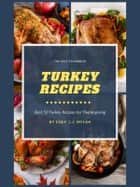 Turkey Recipes - Cookbook :50 Turkey Recipes for Thanksgiving ebook by J.J. Mylah