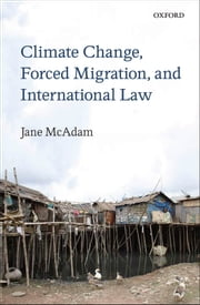 Climate Change, Forced Migration, and International Law ebook by Jane McAdam