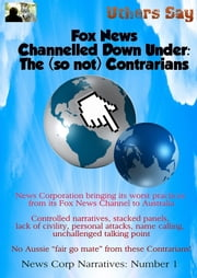 Fox News Channelled Down Under: - The (so not) Contrarians ebook by Uthers Say