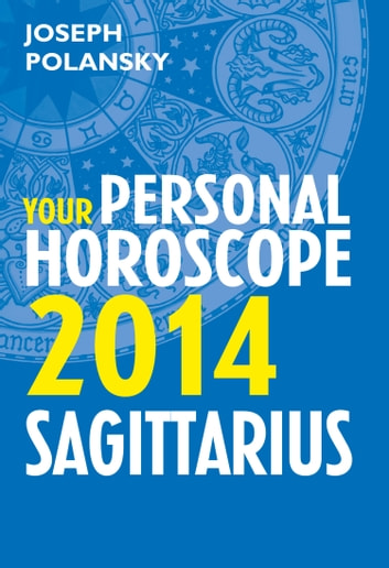 Sagittarius 2014: Your Personal Horoscope ebook by Joseph Polansky