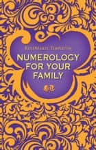 Numerology for Your Family ebook by RoseMaree Templeton