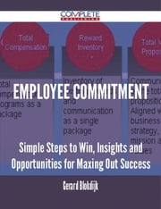 Employee Commitment - Simple Steps to Win, Insights and Opportunities for Maxing Out Success ebook by Gerard Blokdijk