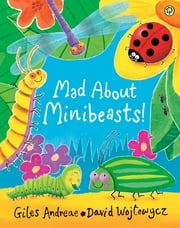 Mad About Minibeasts! ebook by David Wojtowycz, Giles Andreae