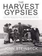 The Harvest Gypsies - On the Road to the Grapes of Wrath ebook by John Steinbeck, Charles Wollenberg
