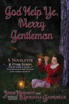 God Help Ye, Merry Gentleman ebook by Mariana Gabrielle, Jude Knight