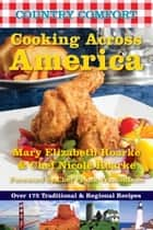 Cooking Across America: Country Comfort - Over 175 Traditional and Regional Recipes ebook by Mary Elizabeth Roarke, Chef Nicole Roarke