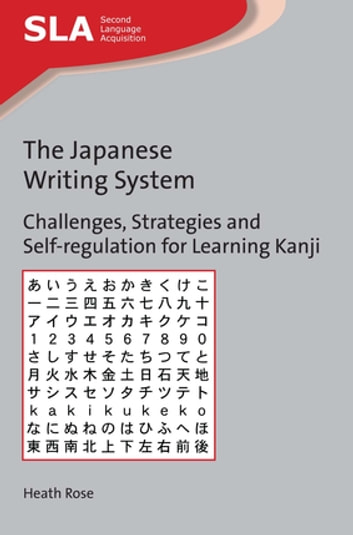 The Japanese Writing System - Challenges, Strategies and Self-regulation for Learning Kanji ebook by Heath Rose