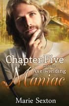 Chapter Five and the Axe-Wielding Maniac ebook by Marie Sexton