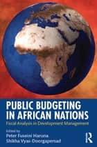 Public Budgeting in African Nations ebook by Peter Fuseini Haruna,Shikha Vyas-Doorgapersad