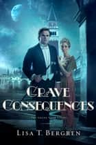 Grave Consequences ebook by Lisa T. Bergren