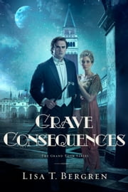 Grave Consequences - A Novel ebook by Lisa T. Bergren