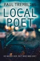 Local Poet - He killed her, but who was she? ebook by