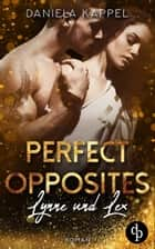 Perfect Opposites - Lynne und Lex eBook by Daniela Kappel