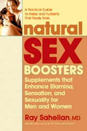 Natural Sex Boosters - Supplements that Enhance Stamina, Sensation, and Sexuality for Men and Women ebook by Ray Sahelian