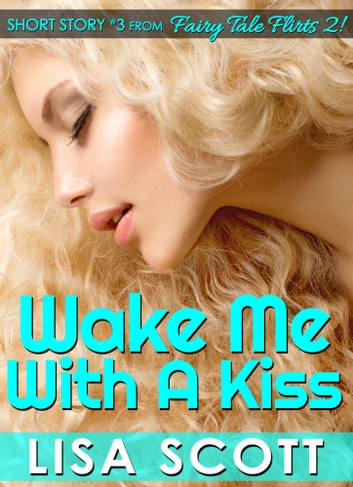 Wake Me With A Kiss Short Story 3 From Fairy Tale Flirts 2 Ebook