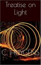 Treatise on Light ebook by Christiaan Huygens