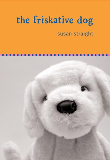 The Friskative Dog ebook by Susan Straight
