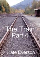 The Train: Part 4 ebook by Kate Everson