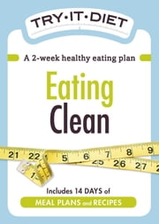 Try-It Diet: Eating Clean - A two-week healthy eating plan ebook by Adams Media