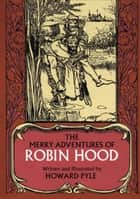 The Merry Adventures of Robin Hood ebook by Howard Pyle