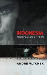 Indonesia - Archipelago of Fear ebook by Andre Vltchek