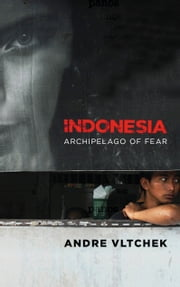Indonesia - Archipelago of Fear ebook by Andre Vltchek,Noam Chomsky