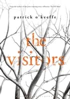 The Visitors ebook by Patrick O'Keeffe