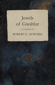 Jewels of Gwahlur ebook by Robert E. Howard