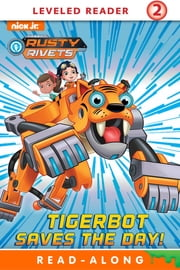 Tigerbot Saves the Day! (Rusty Rivets) ebook by Nickelodeon Publishing