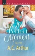 One Perfect Moment (Mills & Boon Kimani) (The Taylors of Temptation, Book 3) ebook by A.C. Arthur