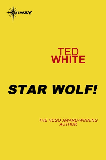 Star Wolf! ebook by Ted White