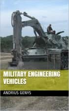 Engineering Vehicles | Military-Today.com ebook by Andrius Genys