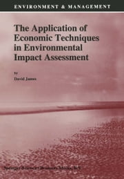 The Application of Economic Techniques in Environmental Impact Assessment ebook by David E. James