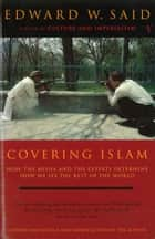 Covering Islam - How the Media and the Experts Determine How We See the Rest of the World (Fully Revised Edition) ebook by Edward W Said