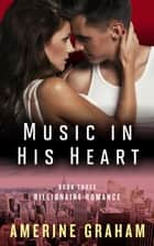 Music in his Heart - Billionaire Romance ebook by Amerine Graham