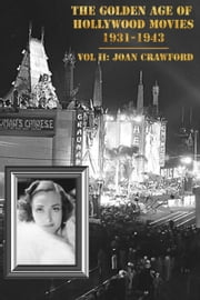 The Golden Age of Hollywood Movies 1931-1943: Vol II, Joan Crawford ebook by James R Ashley