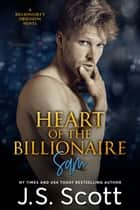 Heart Of The Billionaire ~ Sam - A Billionaire's Obsession Novel ebook by J. S. Scott
