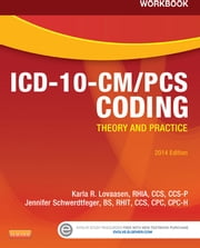 Workbook for ICD-10-CM/PCS Coding: Theory and Practice, 2014 Edition - E-Book ebook by Karla R. Lovaasen, RHIA, CCS,...
