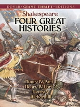 Four Great Histories - Henry IV Part I, Henry IV Part II, Henry V, and Richard III ebook by William Shakespeare