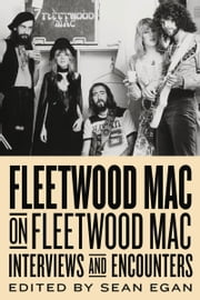 Fleetwood Mac on Fleetwood Mac - Interviews and Encounters ebook by Sean Egan