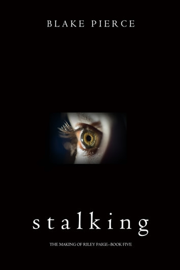 Stalking (The Making of Riley Paige—Book 5) ebook by Blake Pierce