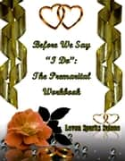 "Before We Say ""I Do"": The Premarital Workbook ebook by Levon Sparks Salone"