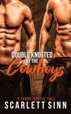 Double Knotted by The Cowboys - Wild Ride, #2 ebook by Scarlett Sinn